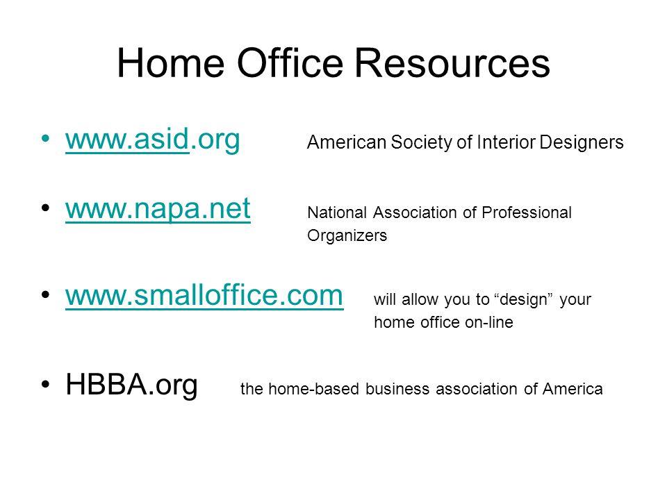 Home Office Resources www.asid.org American Society of Interior Designerswww.asid www.napa.net National Association of Professional Organizerswww.napa