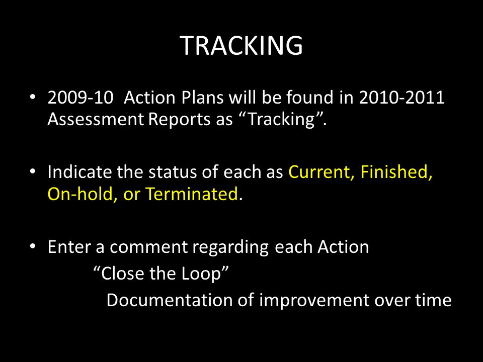 """TRACKING 2009-10 Action Plans will be found in 2010-2011 Assessment Reports as """"Tracking"""". Indicate the status of each as Current, Finished, On-hold,"""