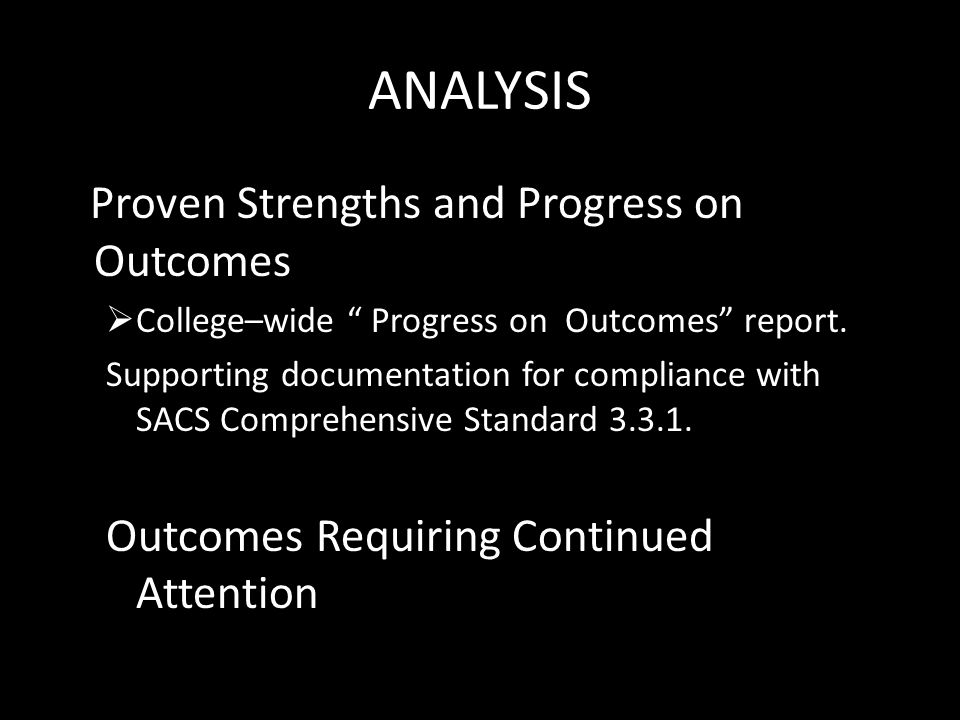 ANALYSIS Proven Strengths and Progress on Outcomes  College–wide Progress on Outcomes report.