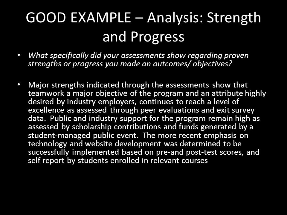 GOOD EXAMPLE – Analysis: Strength and Progress What specifically did your assessments show regarding proven strengths or progress you made on outcomes/ objectives.