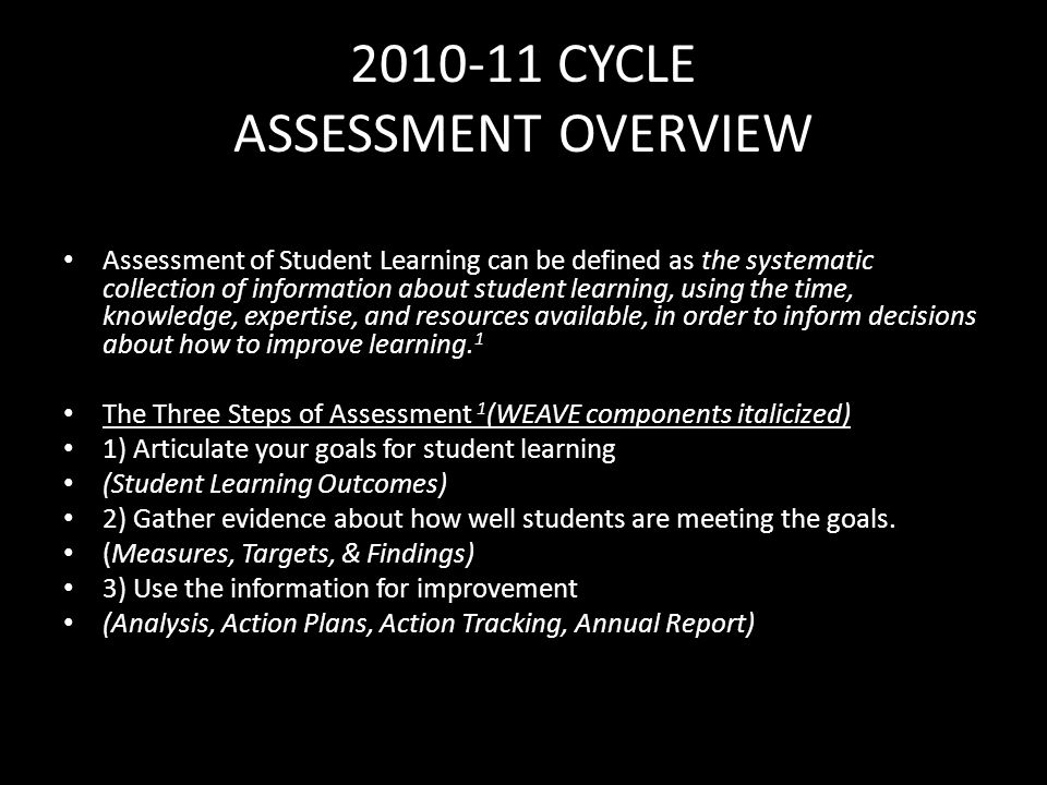 2010-11 CYCLE ASSESSMENT OVERVIEW Assessment of Student Learning can be defined as the systematic collection of information about student learning, us