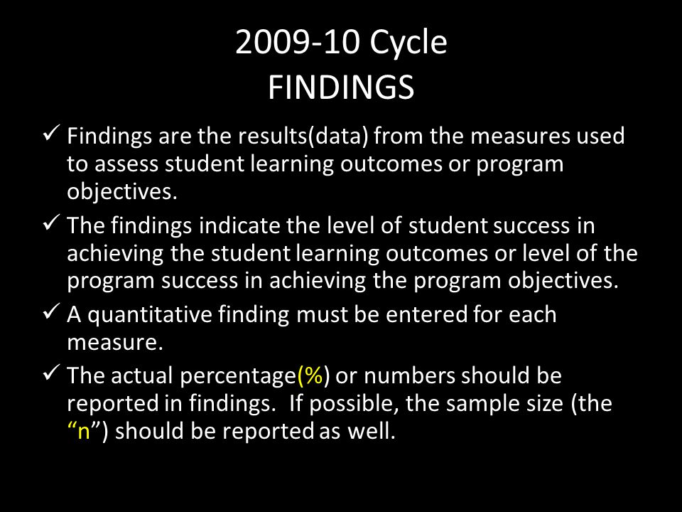 2009-10 Cycle FINDINGS Findings are the results(data) from the measures used to assess student learning outcomes or program objectives.