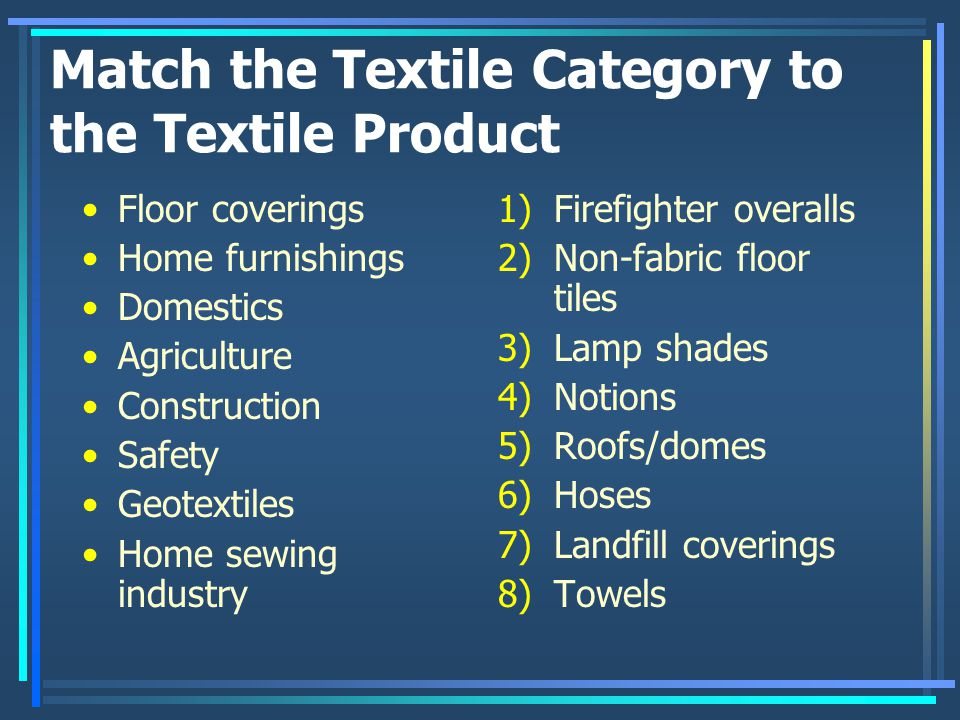 Match the Textile Category to the Textile Product Floor coverings Home furnishings Domestics Agriculture Construction Safety Geotextiles Home sewing i