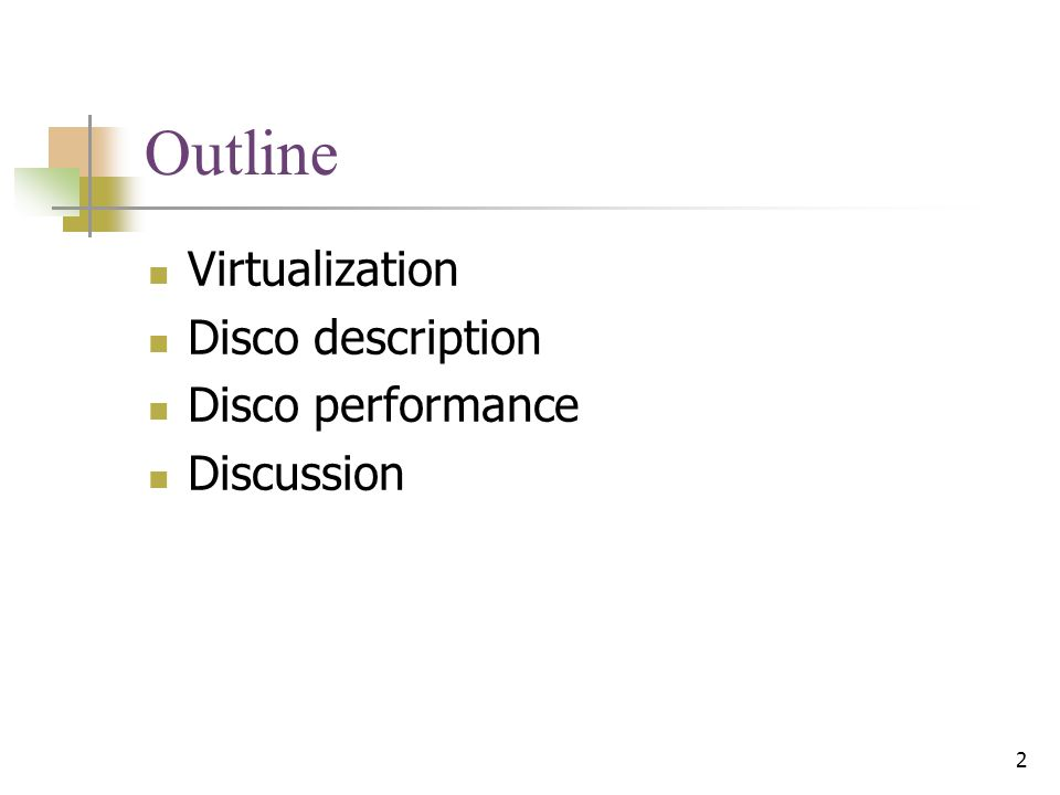 2 Outline Virtualization Disco description Disco performance Discussion
