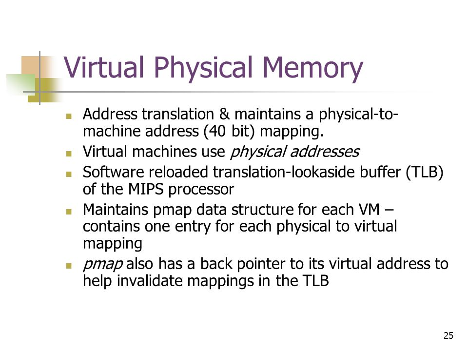 25 Virtual Physical Memory Address translation & maintains a physical-to- machine address (40 bit) mapping.