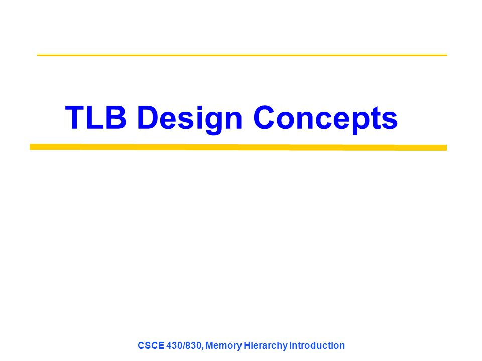 CSCE 430/830, Memory Hierarchy Introduction TLB Design Concepts