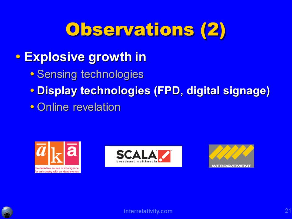 interrelativity.com 21 Observations (2)  Explosive growth in  Sensing technologies  Display technologies (FPD, digital signage)  Online revelation