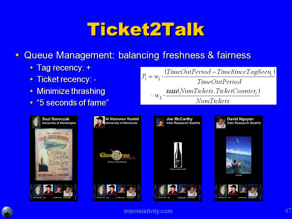 interrelativity.com 47 Ticket2Talk  Queue Management: balancing freshness & fairness  Tag recency: +  Ticket recency: -  Minimize thrashing  5 seconds of fame