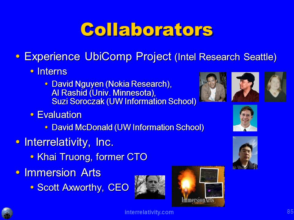 interrelativity.com 85 Collaborators  Experience UbiComp Project (Intel Research Seattle)  Interns  David Nguyen (Nokia Research), Al Rashid (Univ.