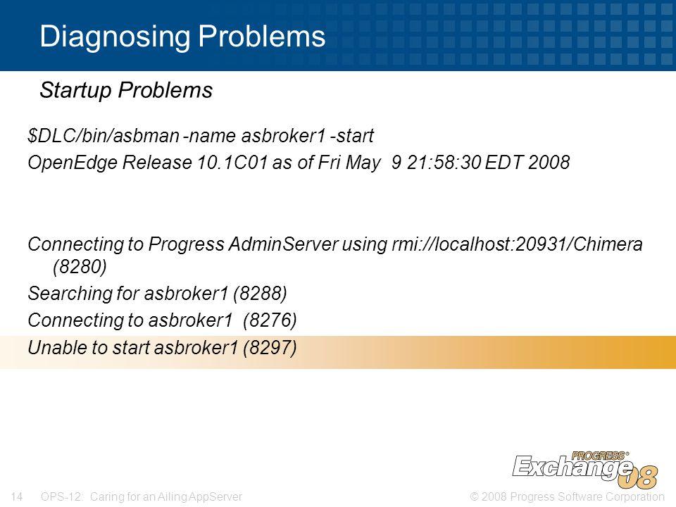 © 2008 Progress Software Corporation14 OPS-12: Caring for an Ailing AppServer Diagnosing Problems $DLC/bin/asbman -name asbroker1 -start OpenEdge Rele
