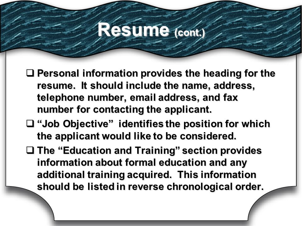 Resume (cont.)  Personal information provides the heading for the resume.