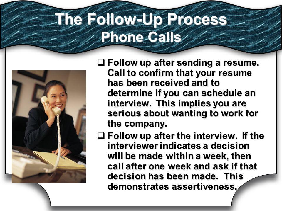 The Follow-Up Process Phone Calls  Follow up after sending a resume.