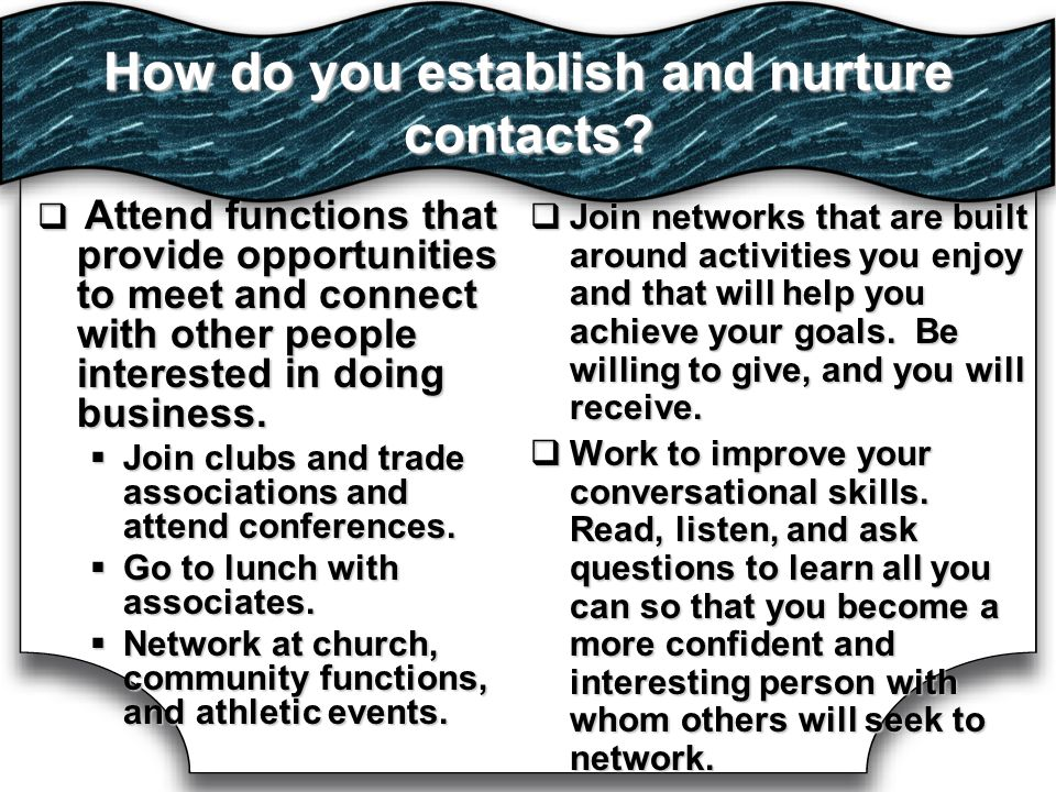 How do you establish and nurture contacts.