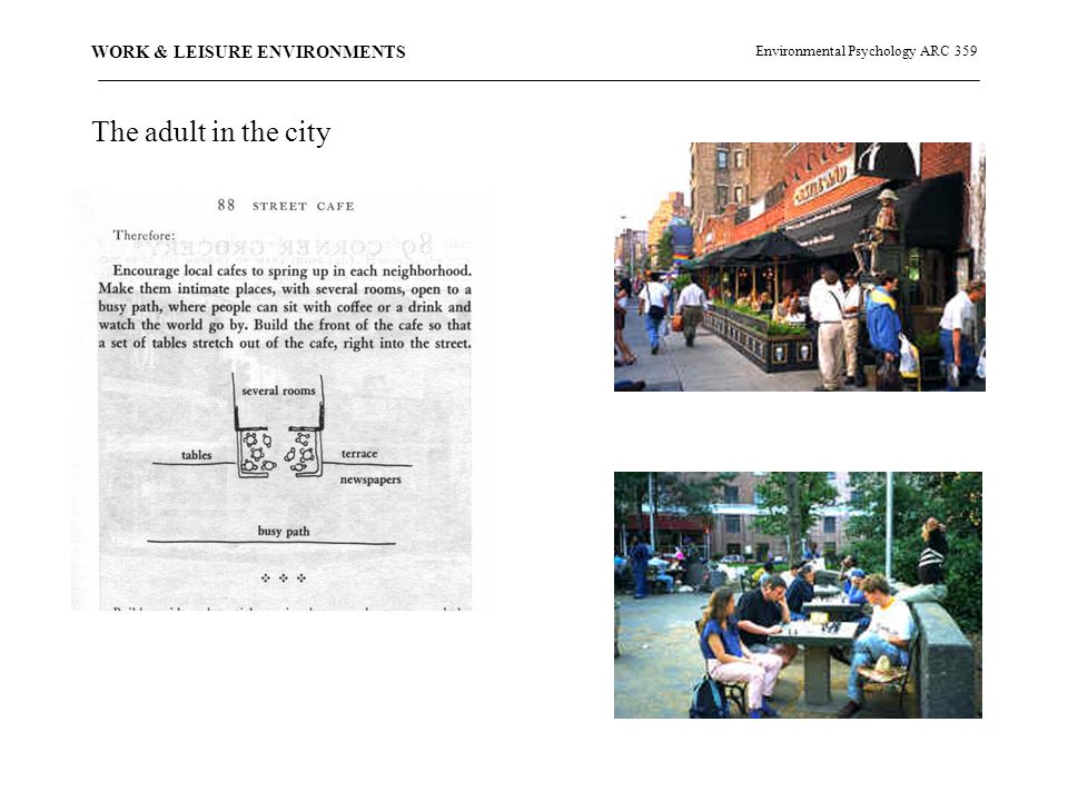 Environmental Psychology ARC 359 WORK & LEISURE ENVIRONMENTS The adult in the city