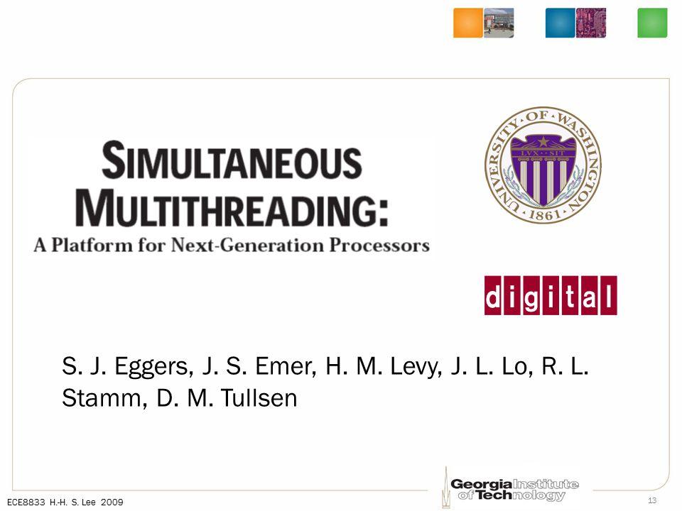 ECE8833 H.-H. S. Lee 2009 13 S. J. Eggers, J. S.