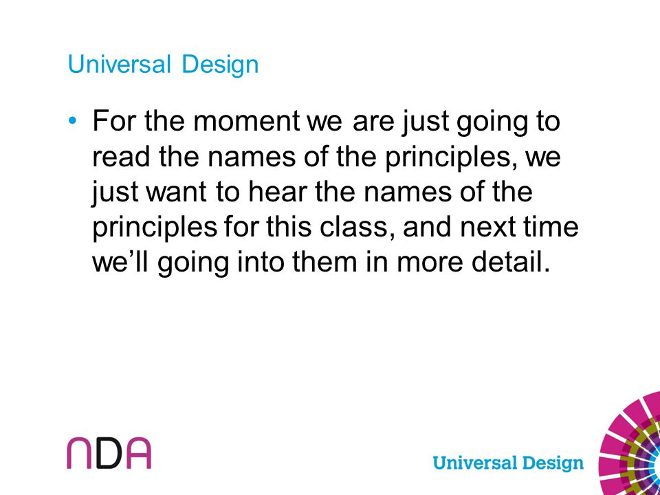 Universal Design For the moment we are just going to read the names of the principles, we just want to hear the names of the principles for this class