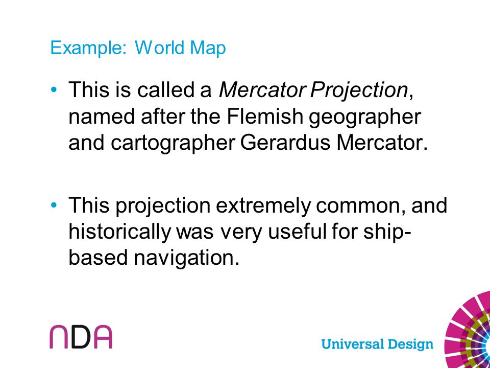 This is called a Mercator Projection, named after the Flemish geographer and cartographer Gerardus Mercator. This projection extremely common, and his