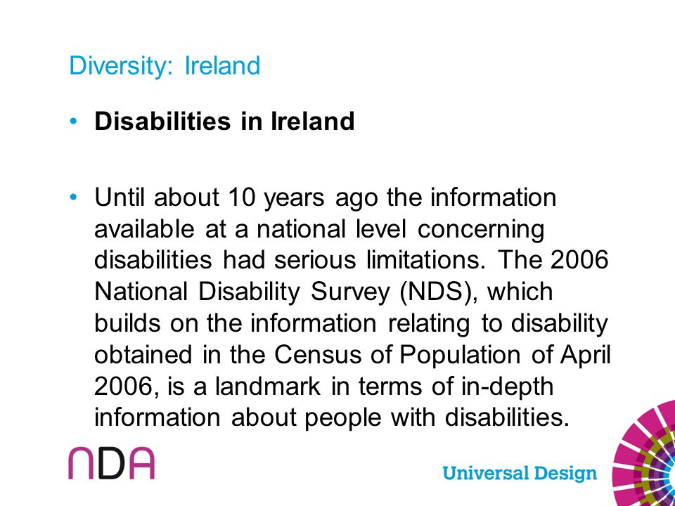 Diversity: Ireland Disabilities in Ireland Until about 10 years ago the information available at a national level concerning disabilities had serious
