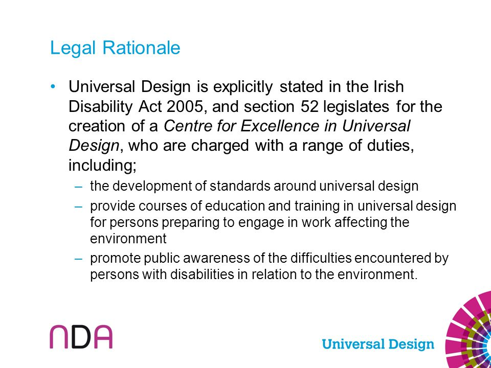 Universal Design is explicitly stated in the Irish Disability Act 2005, and section 52 legislates for the creation of a Centre for Excellence in Unive