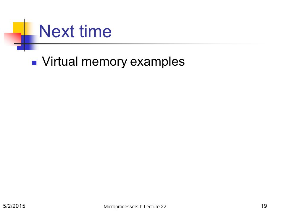 Next time Virtual memory examples 5/2/2015 Microprocessors I: Lecture 22 19