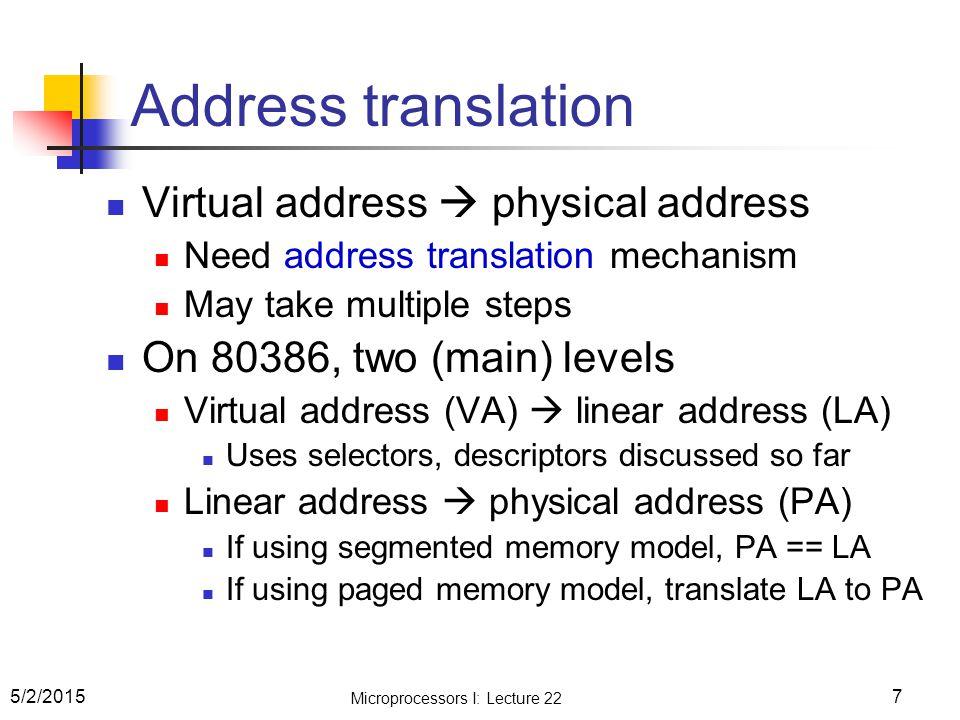 Address translation Virtual address  physical address Need address translation mechanism May take multiple steps On 80386, two (main) levels Virtual