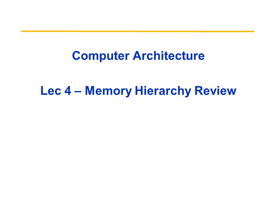 Computer Architecture Lec 4 – Memory Hierarchy Review