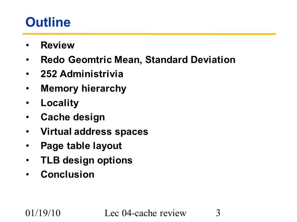 01/19/10Lec 04-cache review 4 Example Standard Deviation: Last time GM and multiplicative StDev of SPECfp2000 for Itanium 2 Outside 1 StDev Itanium 2 is 2712/100 times as fast as Sun Ultra 5 (GM), & range within 1 Std.
