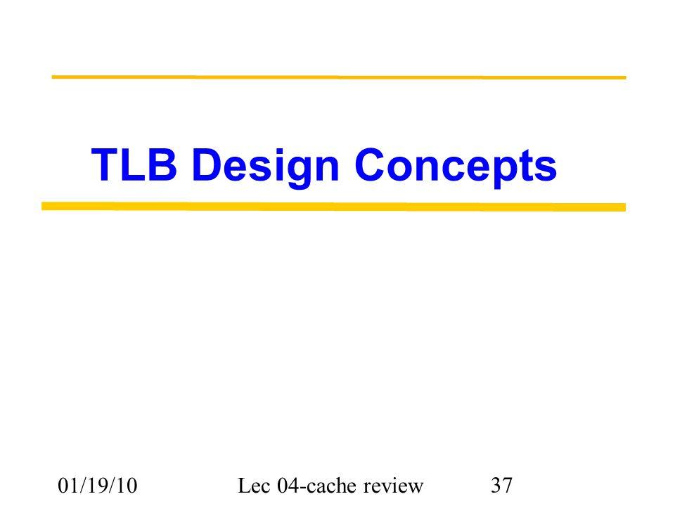 01/19/10Lec 04-cache review 37 TLB Design Concepts