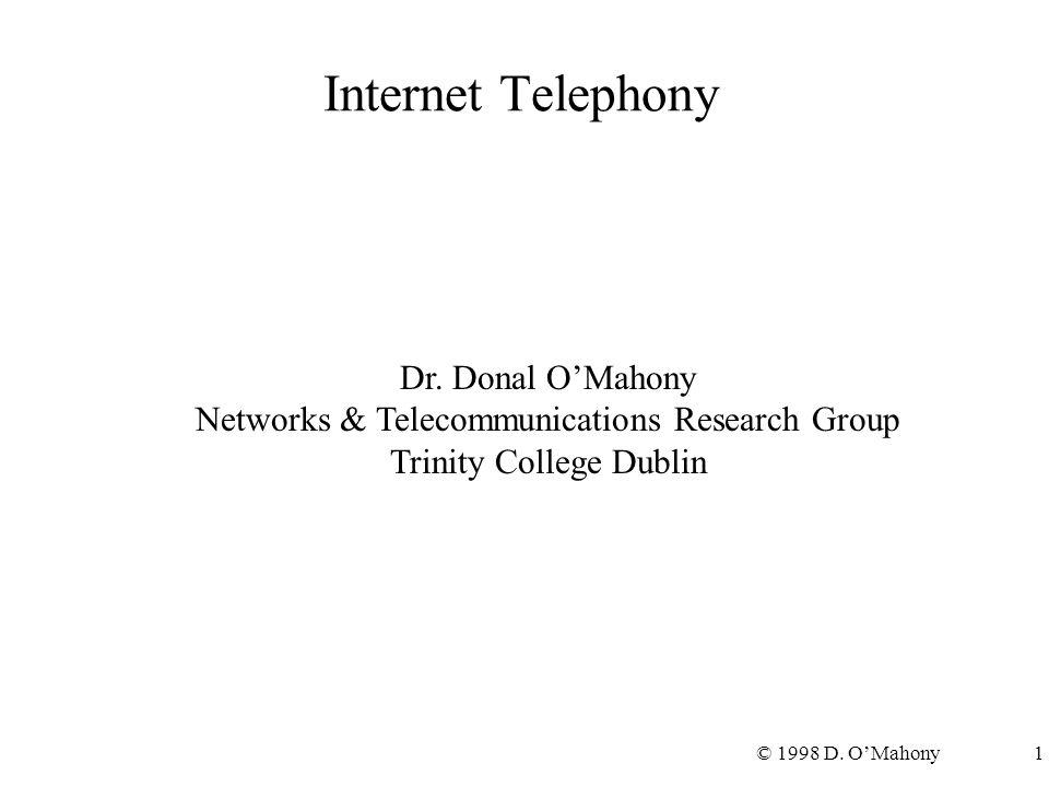 © 1998 D. O'Mahony1 Internet Telephony Dr. Donal O'Mahony Networks & Telecommunications Research Group Trinity College Dublin