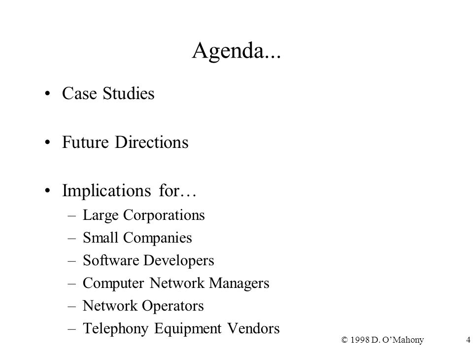 © 1998 D. O'Mahony4 Agenda... Case Studies Future Directions Implications for… –Large Corporations –Small Companies –Software Developers –Computer Net