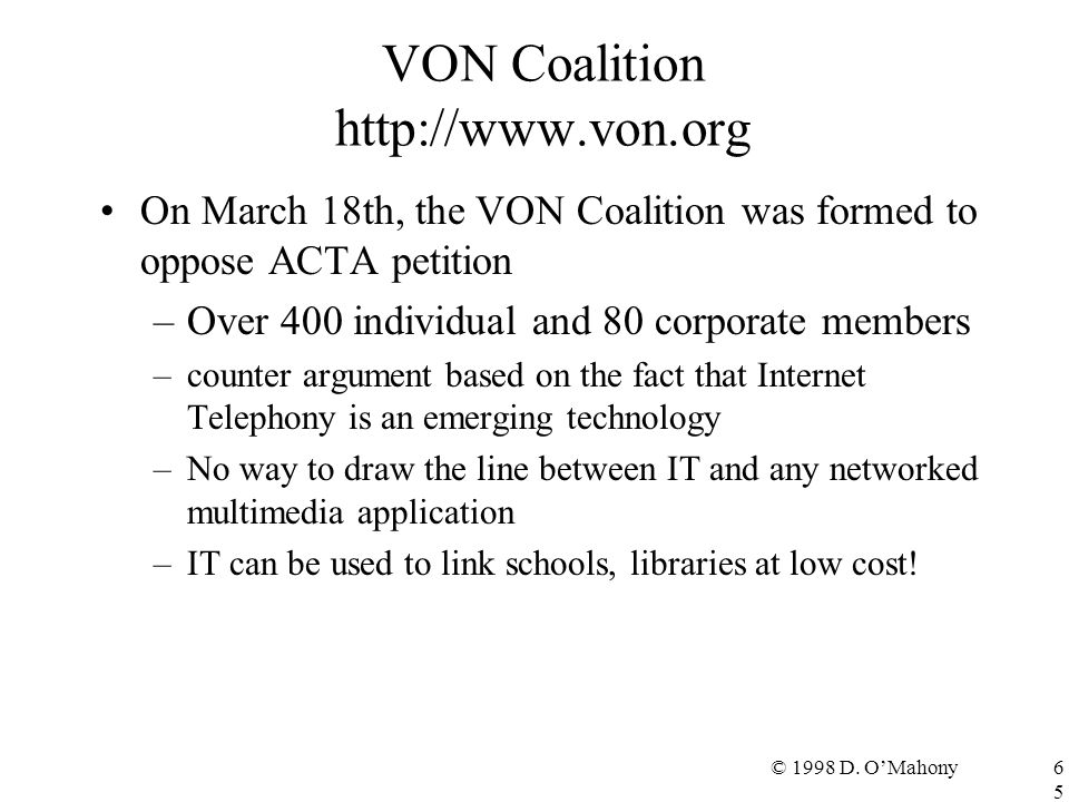 © 1998 D. O'Mahony65 VON Coalition http://www.von.org On March 18th, the VON Coalition was formed to oppose ACTA petition –Over 400 individual and 80