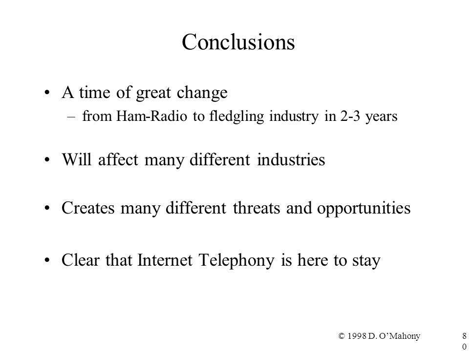 © 1998 D. O'Mahony80 Conclusions A time of great change –from Ham-Radio to fledgling industry in 2-3 years Will affect many different industries Creat