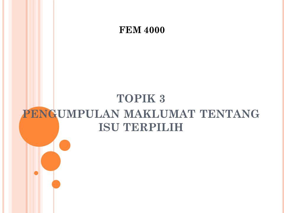 FEM 4000 TOPIK 3 PENGUMPULAN MAKLUMAT TENTANG ISU TERPILIH