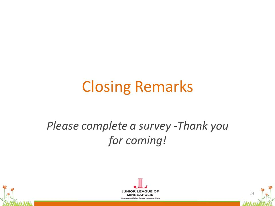 Closing Remarks Please complete a survey -Thank you for coming! 24