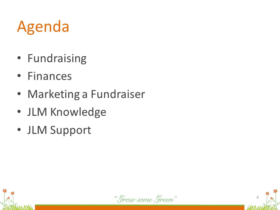 Agenda Fundraising Finances Marketing a Fundraiser JLM Knowledge JLM Support 4