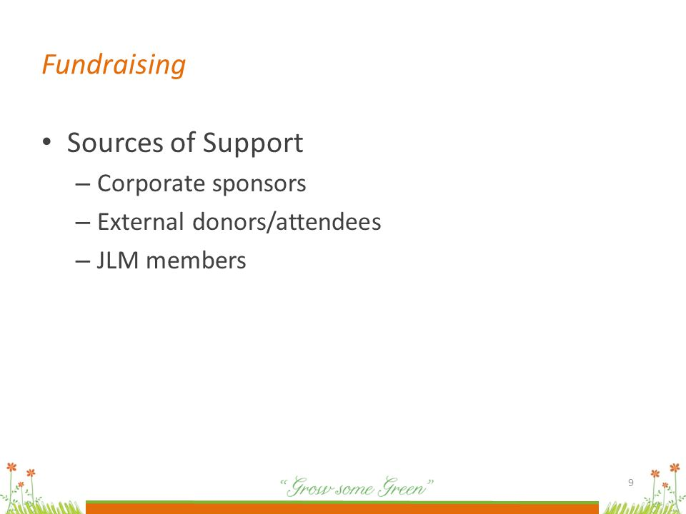 Fundraising Sources of Support – Corporate sponsors – External donors/attendees – JLM members 9