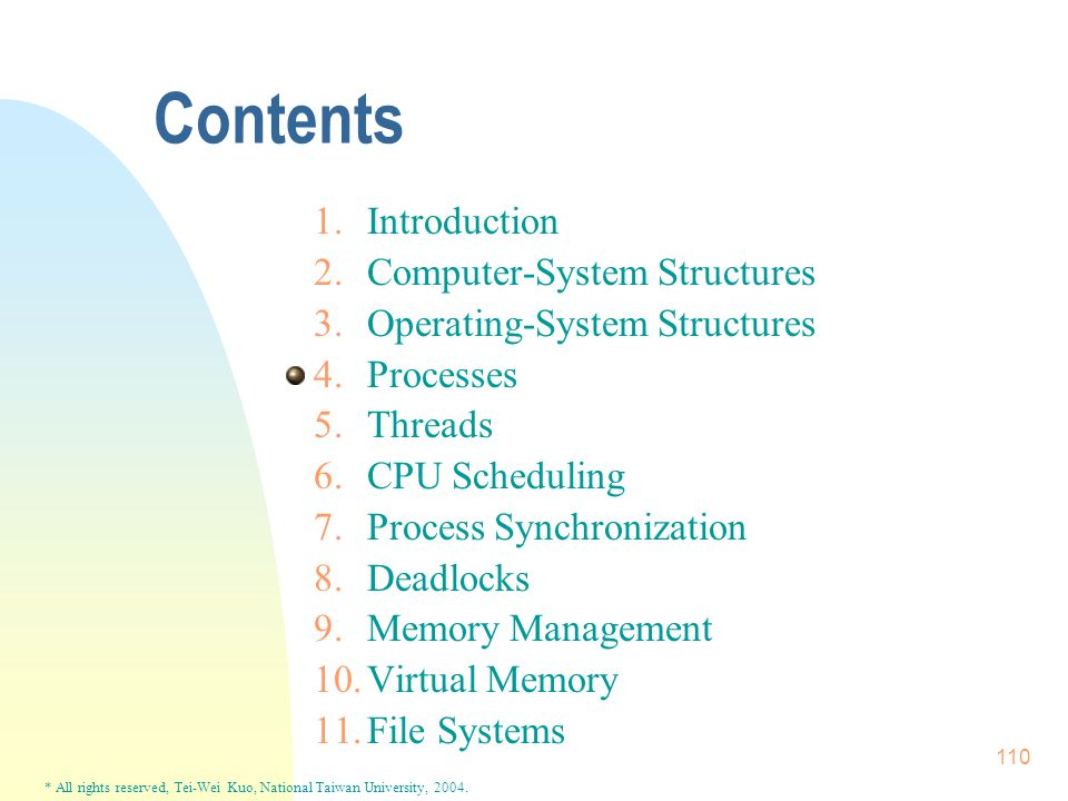 * All rights reserved, Tei-Wei Kuo, National Taiwan University, 2004. 110 Contents 1.Introduction 2.Computer-System Structures 3.Operating-System Stru