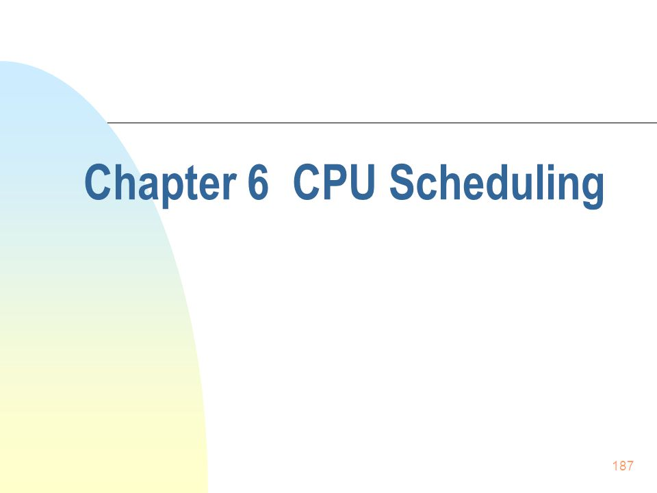187 Chapter 6 CPU Scheduling