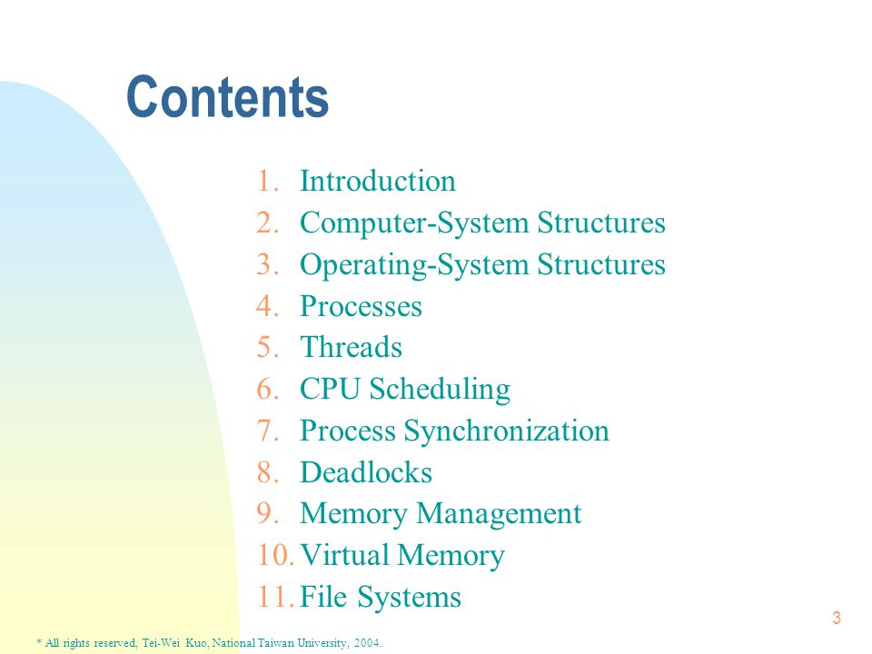 * All rights reserved, Tei-Wei Kuo, National Taiwan University, 2004. 3 Contents 1.Introduction 2.Computer-System Structures 3.Operating-System Struct