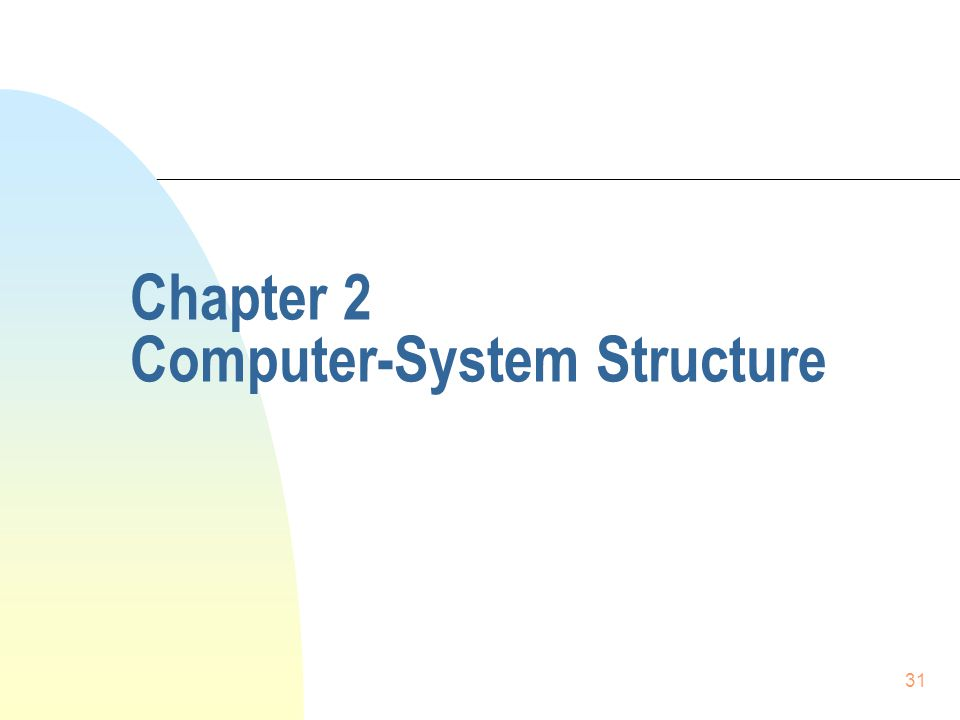 31 Chapter 2 Computer-System Structure