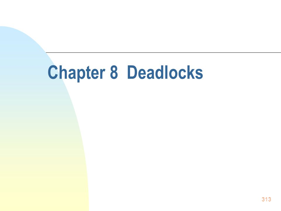 313 Chapter 8 Deadlocks