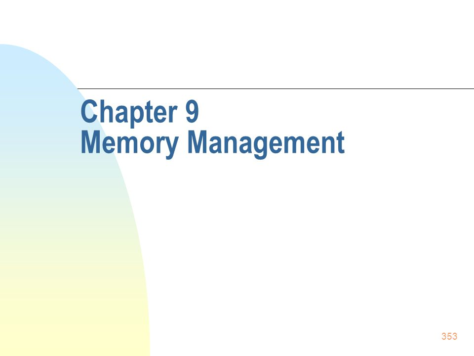 353 Chapter 9 Memory Management