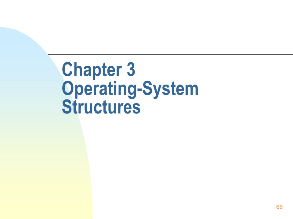 66 Chapter 3 Operating-System Structures