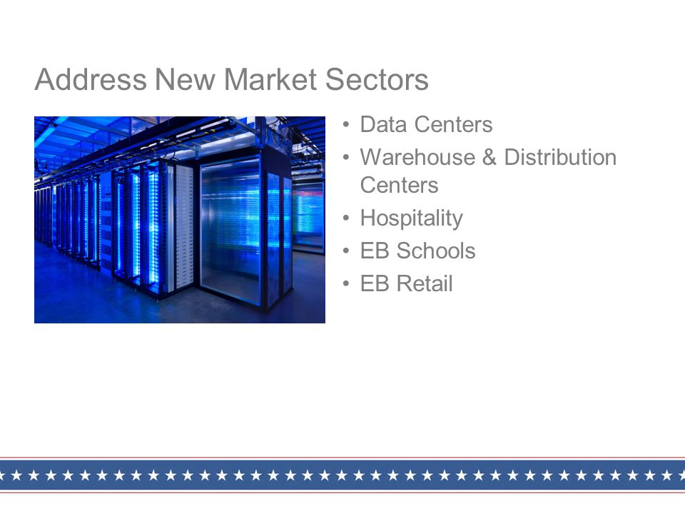 Data Centers Warehouse & Distribution Centers Hospitality EB Schools EB Retail Address New Market Sectors