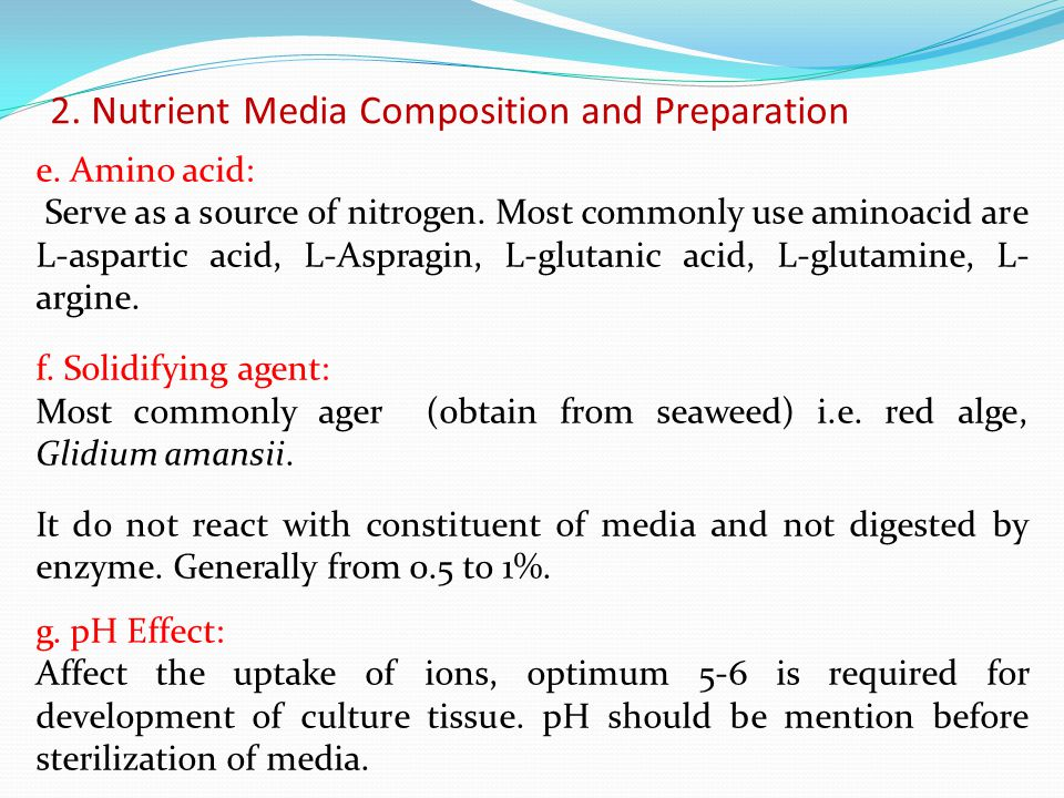 2. Nutrient Media Composition and Preparation e. Amino acid: Serve as a source of nitrogen. Most commonly use aminoacid are L-aspartic acid, L-Aspragi