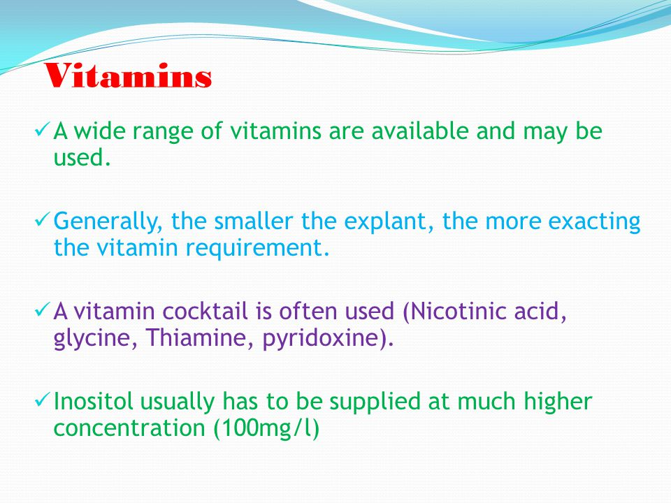 Vitamins A wide range of vitamins are available and may be used. Generally, the smaller the explant, the more exacting the vitamin requirement. A vita