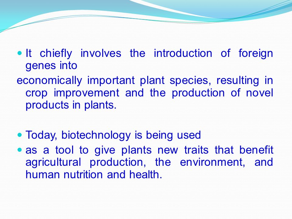 It chiefly involves the introduction of foreign genes into economically important plant species, resulting in crop improvement and the production of n