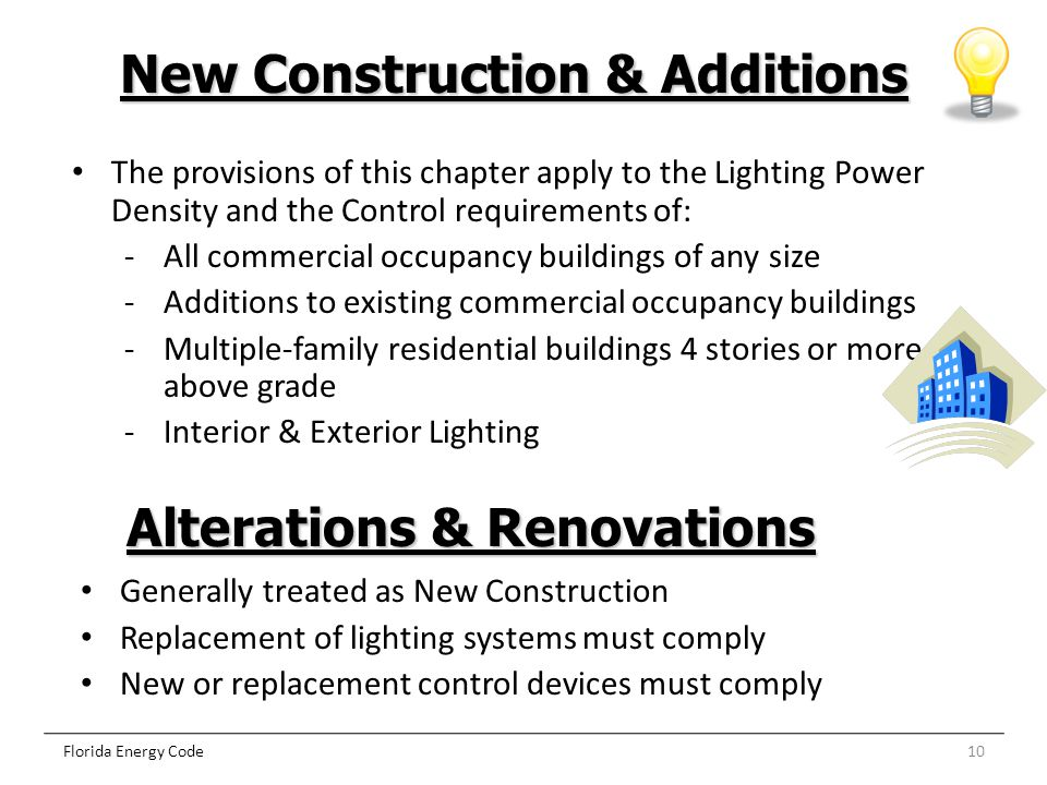 10 New Construction & Additions Florida Energy Code The provisions of this chapter apply to the Lighting Power Density and the Control requirements of