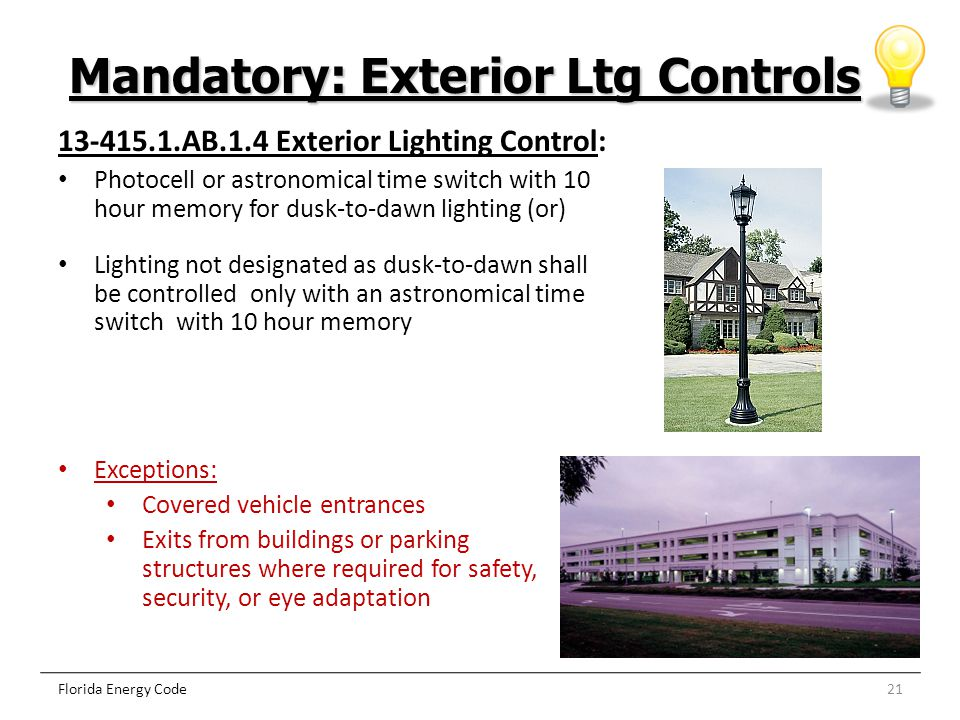 21 Mandatory: Exterior Ltg Controls Florida Energy Code 13-415.1.AB.1.4 Exterior Lighting Control: Photocell or astronomical time switch with 10 hour