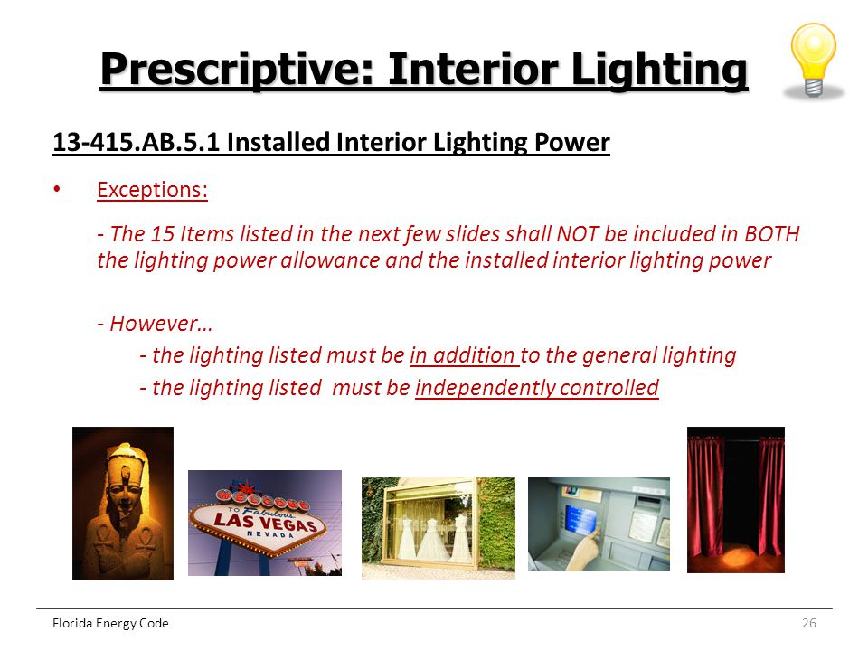 26Florida Energy Code 13-415.AB.5.1 Installed Interior Lighting Power Exceptions: - The 15 Items listed in the next few slides shall NOT be included i